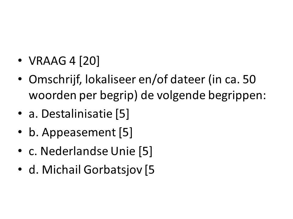 VRAAG 4 [20] Omschrijf, lokaliseer en/of dateer (in ca. 50 woorden per begrip) de volgende begrippen:
